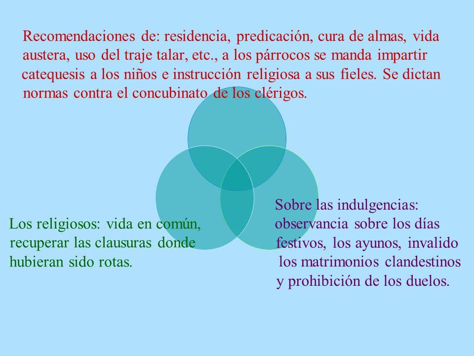 Recomendaciones de: residencia, predicación, cura de almas, vida austera, uso del traje talar, etc., a los párrocos se manda impartir catequesis a los