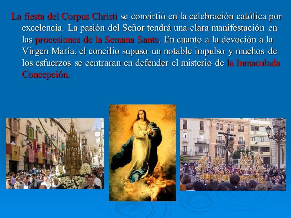 La fiesta del Corpus Christi se convirtió en la celebración católica por excelencia. La pasión del Señor tendrá una clara manifestación en las procesi