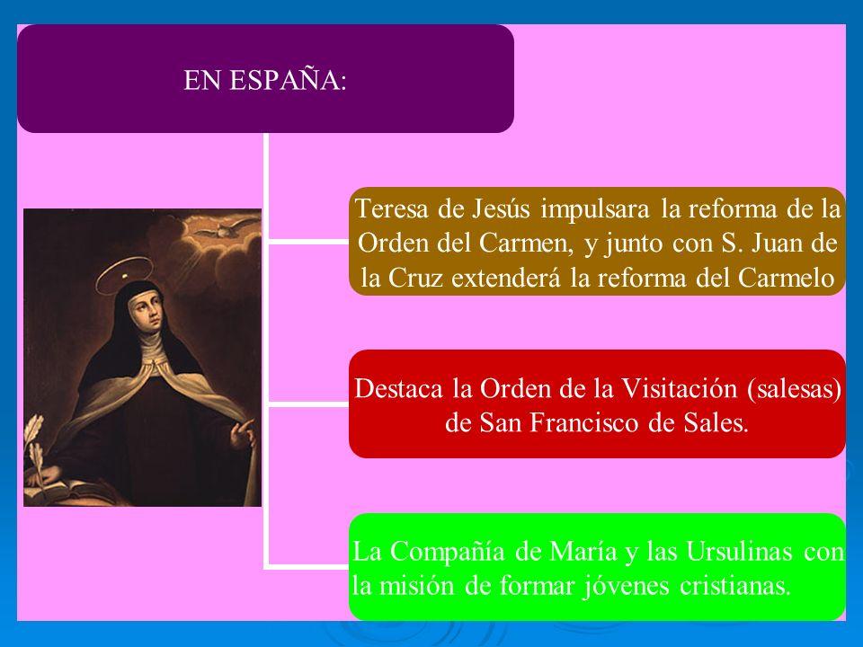 EN ESPAÑA: Teresa de Jesús impulsara la reforma de la Orden del Carmen, y junto con S. Juan de la Cruz extenderá la reforma del Carmelo Destaca la Ord