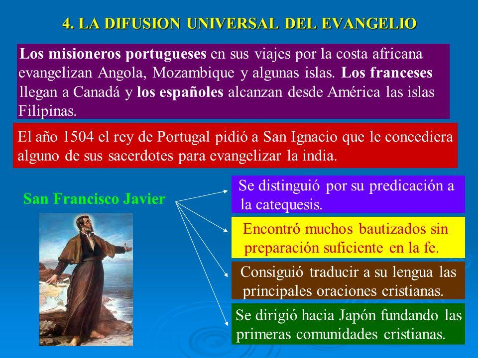 4. LA DIFUSION UNIVERSAL DEL EVANGELIO Los misioneros portugueses en sus viajes por la costa africana evangelizan Angola, Mozambique y algunas islas.