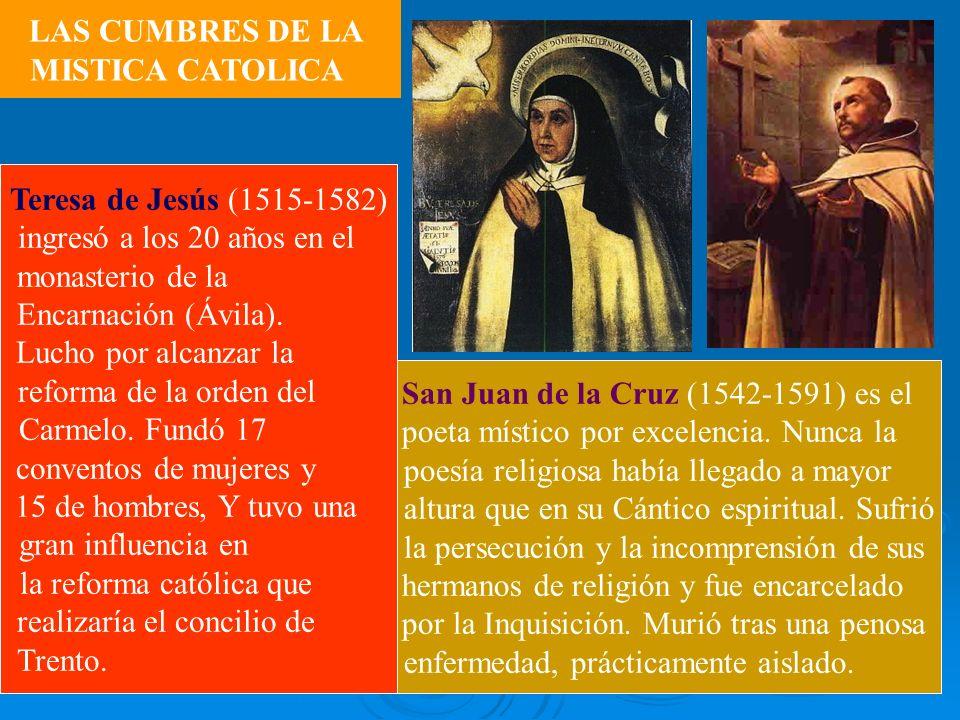 LAS CUMBRES DE LA MISTICA CATOLICA Teresa de Jesús (1515-1582) ingresó a los 20 años en el monasterio de la Encarnación (Ávila). Lucho por alcanzar la