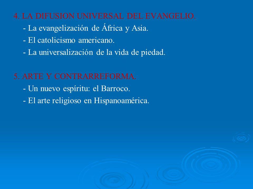 4. LA DIFUSION UNIVERSAL DEL EVANGELIO. - La evangelización de África y Asia. - El catolicismo americano. - La universalización de la vida de piedad.