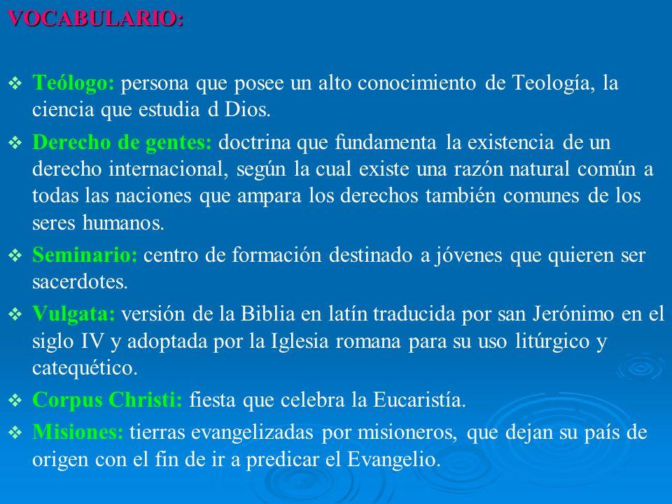 VOCABULARIO: Teólogo: persona que posee un alto conocimiento de Teología, la ciencia que estudia d Dios. Derecho de gentes: doctrina que fundamenta la