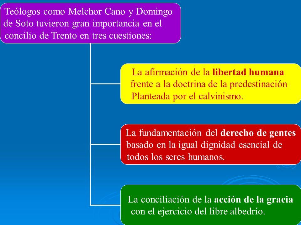 Teólogos como Melchor Cano y Domingo de Soto tuvieron gran importancia en el concilio de Trento en tres cuestiones: La afirmación de la libertad humana frente a la doctrina de la predestinación Planteada por el calvinismo.