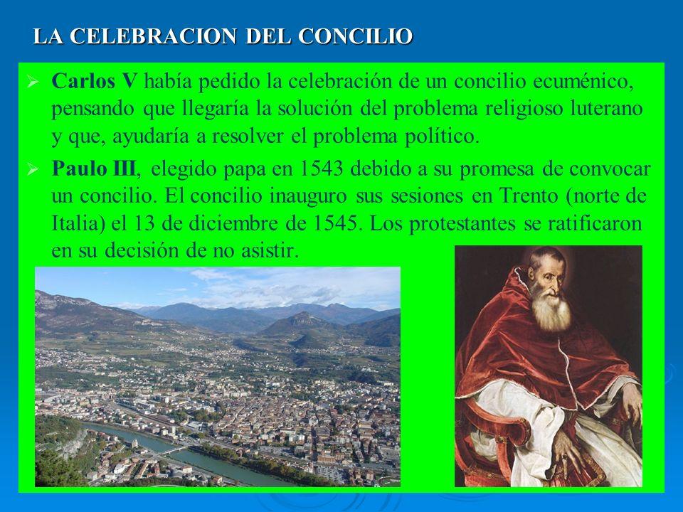LA CELEBRACION DEL CONCILIO Carlos V había pedido la celebración de un concilio ecuménico, pensando que llegaría la solución del problema religioso luterano y que, ayudaría a resolver el problema político.