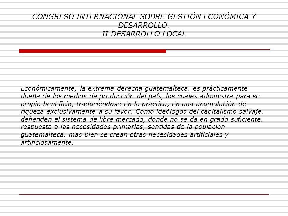 CONGRESO INTERNACIONAL SOBRE GESTIÓN ECONÓMICA Y DESARROLLO. II DESARROLLO LOCAL Me respondo: Actualmente la República de Guatemala, está siendo gober