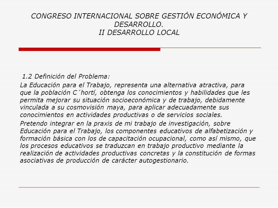 CONGRESO INTERNACIONAL SOBRE GESTIÓN ECONÓMICA Y DESARROLLO. II DESARROLLO LOCAL 1. Planteamiento del Problema: 1.1 Descripción del Problema: En la Re