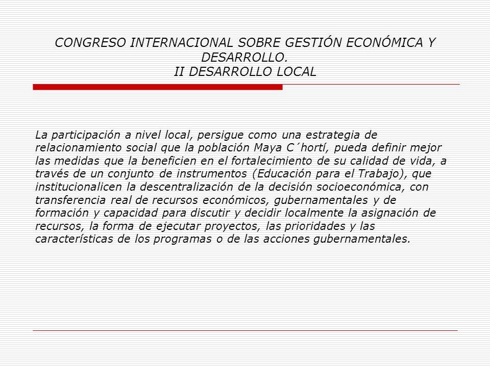 CONGRESO INTERNACIONAL SOBRE GESTIÓN ECONÓMICA Y DESARROLLO. II DESARROLLO LOCAL 2. Justificación: Pertinencia, impactos prácticos, incidencia económi