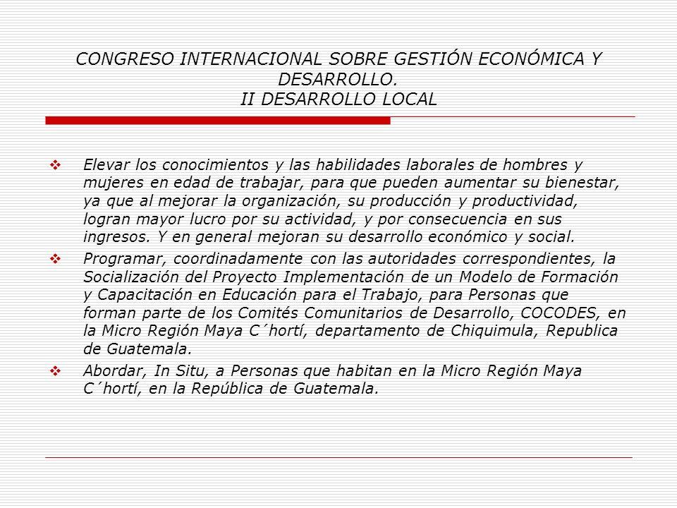 CONGRESO INTERNACIONAL SOBRE GESTIÓN ECONÓMICA Y DESARROLLO. II DESARROLLO LOCAL 4.2 Objetivos Específicos: Concebir a la Educación para el Trabajo co