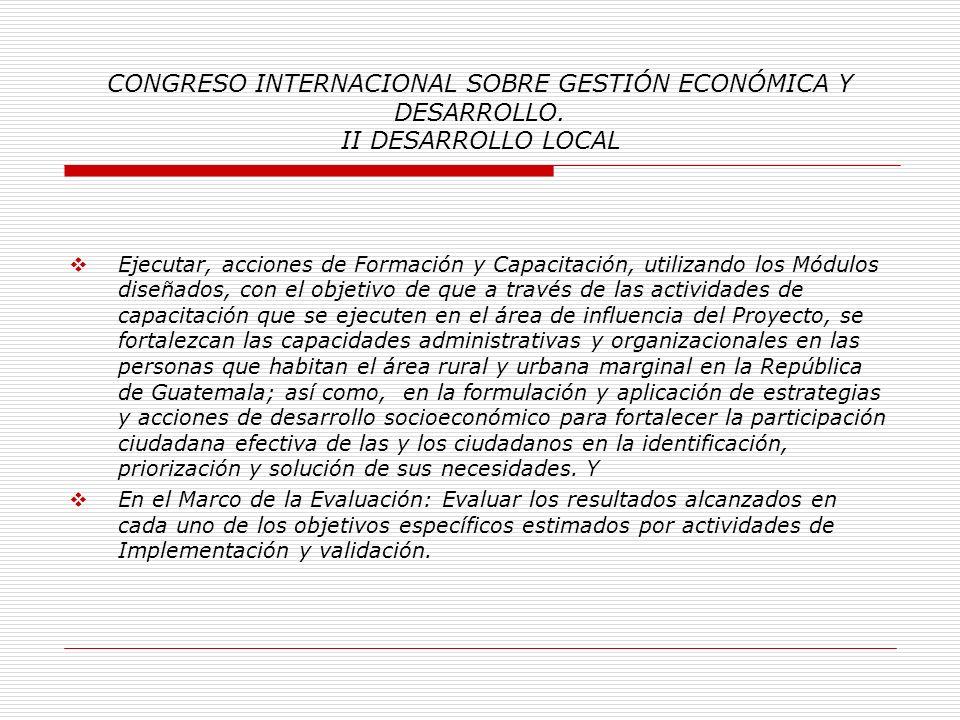 CONGRESO INTERNACIONAL SOBRE GESTIÓN ECONÓMICA Y DESARROLLO. II DESARROLLO LOCAL Promover la Investigación Comunal para introducir a la población Maya