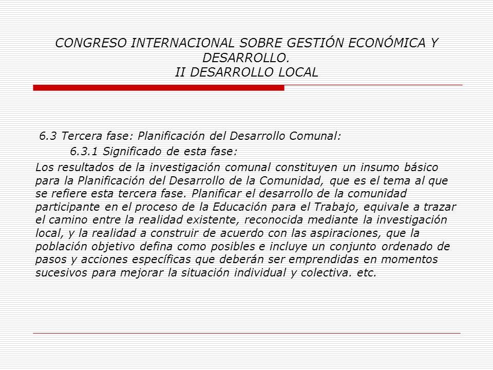 CONGRESO INTERNACIONAL SOBRE GESTIÓN ECONÓMICA Y DESARROLLO. II DESARROLLO LOCAL 6.2.2 Proceso metodológico de esta fase: Se apoyará a la población /
