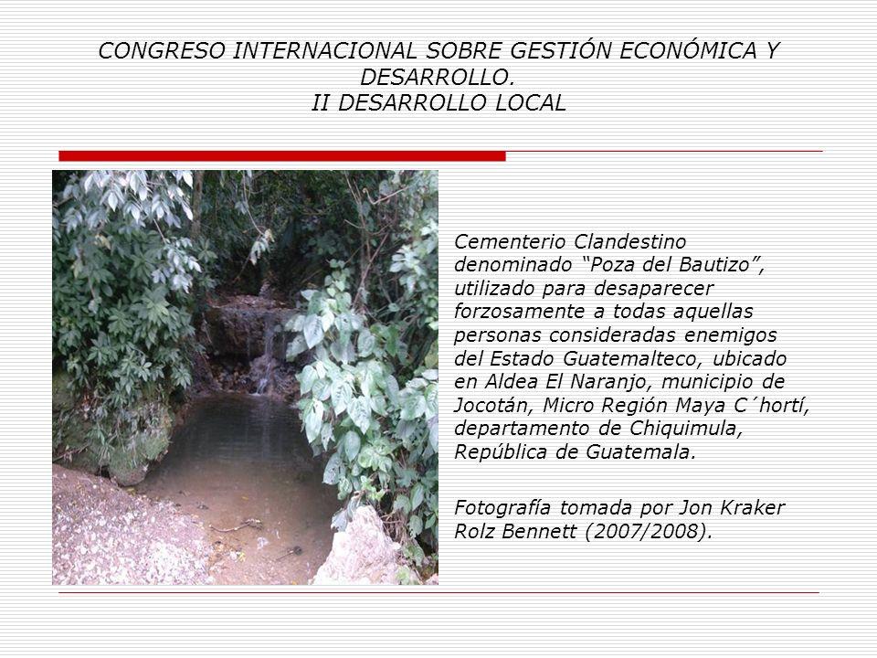 CONGRESO INTERNACIONAL SOBRE GESTIÓN ECONÓMICA Y DESARROLLO. II DESARROLLO LOCAL Patio utilizado por el Ejército de Guatemala para torturar a la pobla