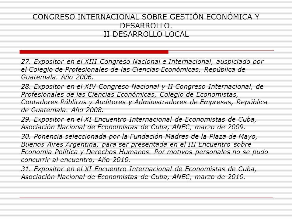 CONGRESO INTERNACIONAL SOBRE GESTIÓN ECONÓMICA Y DESARROLLO. II DESARROLLO LOCAL 23. Miembro de la Comisión de Investigación de la Facultad Latinoamer