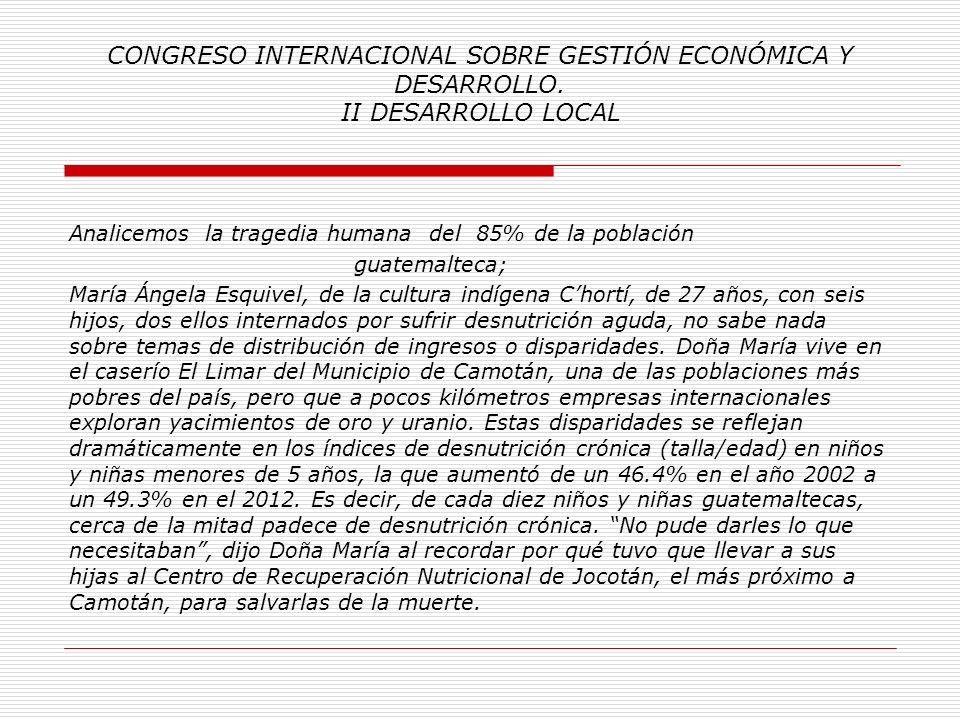 CONGRESO INTERNACIONAL SOBRE GESTIÓN ECONÓMICA Y DESARROLLO. II DESARROLLO LOCAL Guatemala, puede considerarse un país de contrastes; en ese sentido,