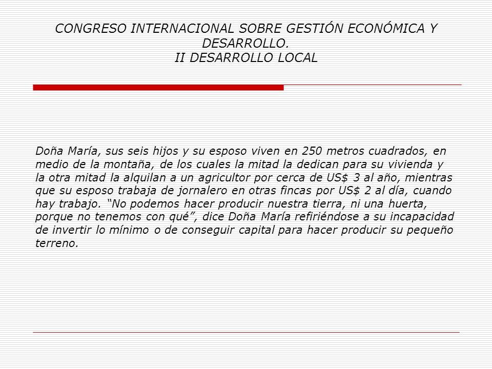 CONGRESO INTERNACIONAL SOBRE GESTIÓN ECONÓMICA Y DESARROLLO. II DESARROLLO LOCAL Analicemos la tragedia humana del 85% de la población guatemalteca; M