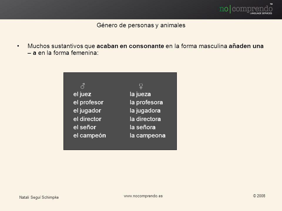 Natali Seguí Schimpke www.nocomprendo.es © 2008 Muchos sustantivos que acaban en consonante en la forma masculina añaden una – a en la forma femenina: