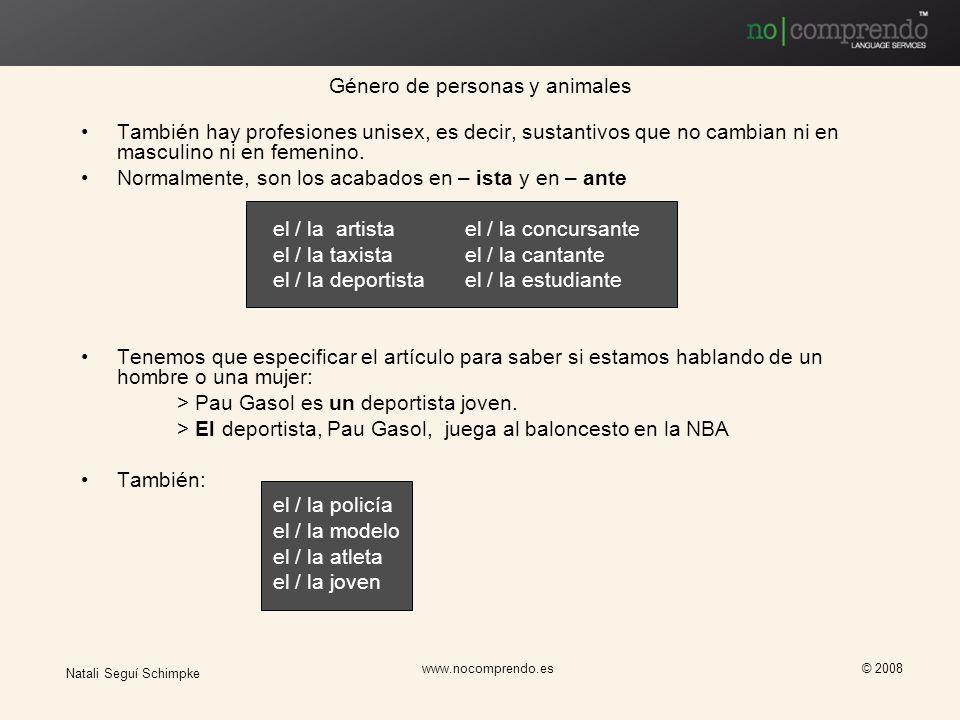 Natali Seguí Schimpke www.nocomprendo.es © 2008 También hay profesiones unisex, es decir, sustantivos que no cambian ni en masculino ni en femenino. N