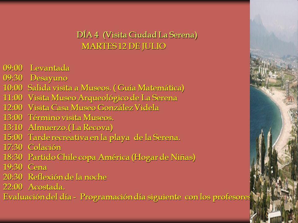 DÍA 4 (Visita Ciudad La Serena) MARTES 12 DE JULIO 09:00 Levantada 09:30 Desayuno 10:00 Salida visita a Museos.