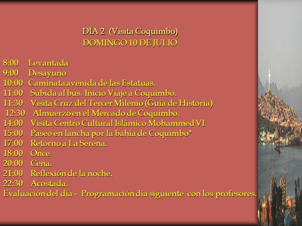 DÍA 2 (Visita Coquimbo) DOMINGO 10 DE JULIO 8:00 Levantada 9:00 Desayuno 10:00 Caminata avenida de las Estatuas.