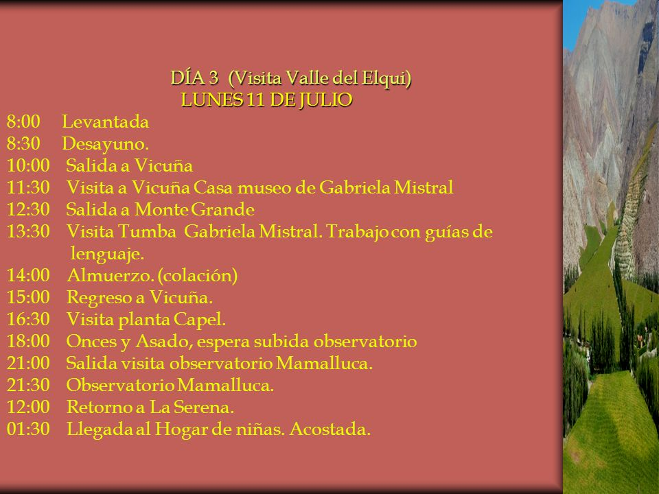 DÍA 3 (Visita Valle del Elqui) LUNES 11 DE JULIO DÍA 3 (Visita Valle del Elqui) LUNES 11 DE JULIO 8:00 Levantada 8:30 Desayuno.