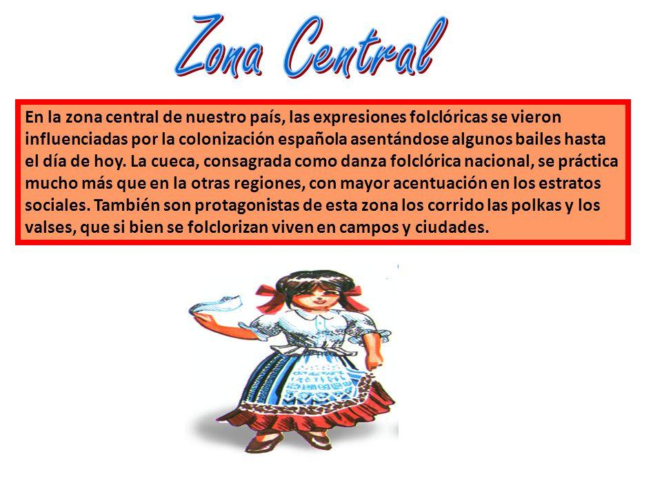 En la zona central de nuestro país, las expresiones folclóricas se vieron influenciadas por la colonización española asentándose algunos bailes hasta