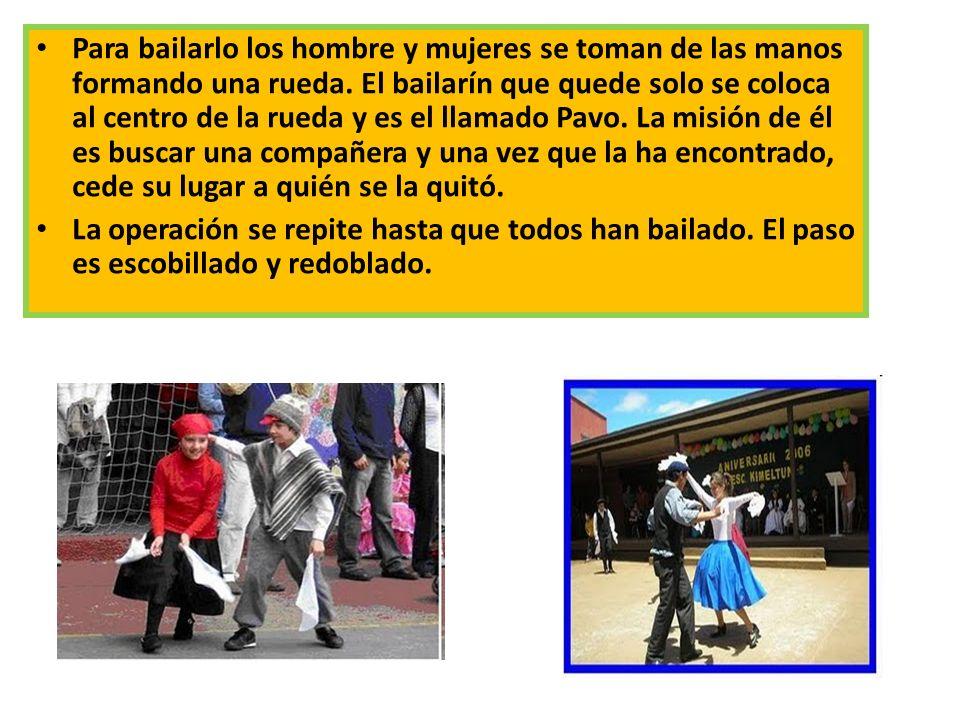 EL PAVO Para bailarlo los hombre y mujeres se toman de las manos formando una rueda. El bailarín que quede solo se coloca al centro de la rueda y es e