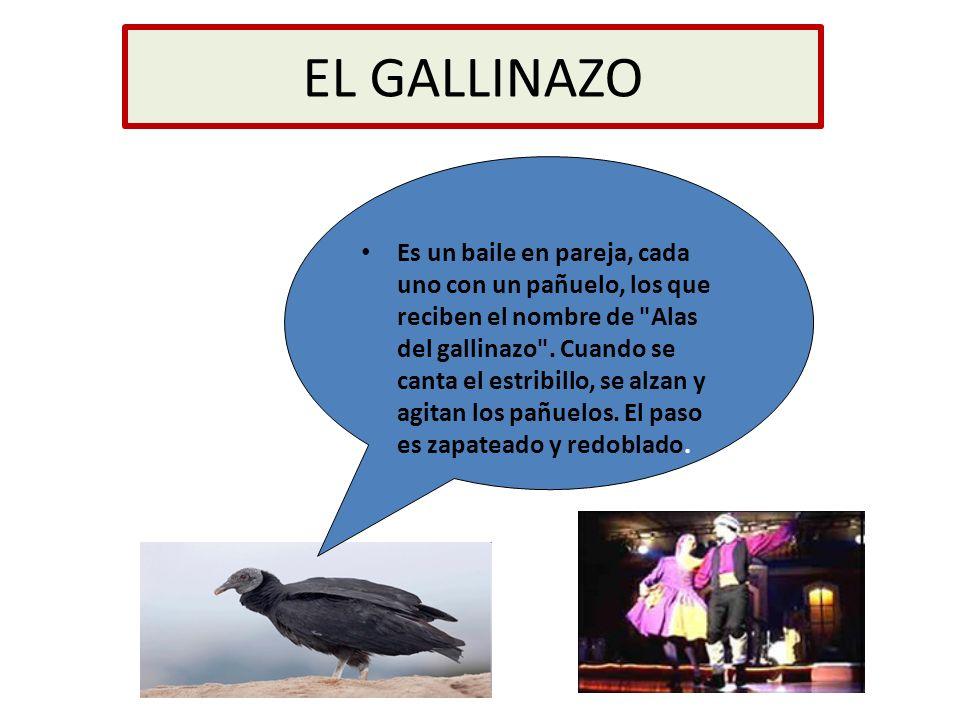 EL GALLINAZO Es un baile en pareja, cada uno con un pañuelo, los que reciben el nombre de