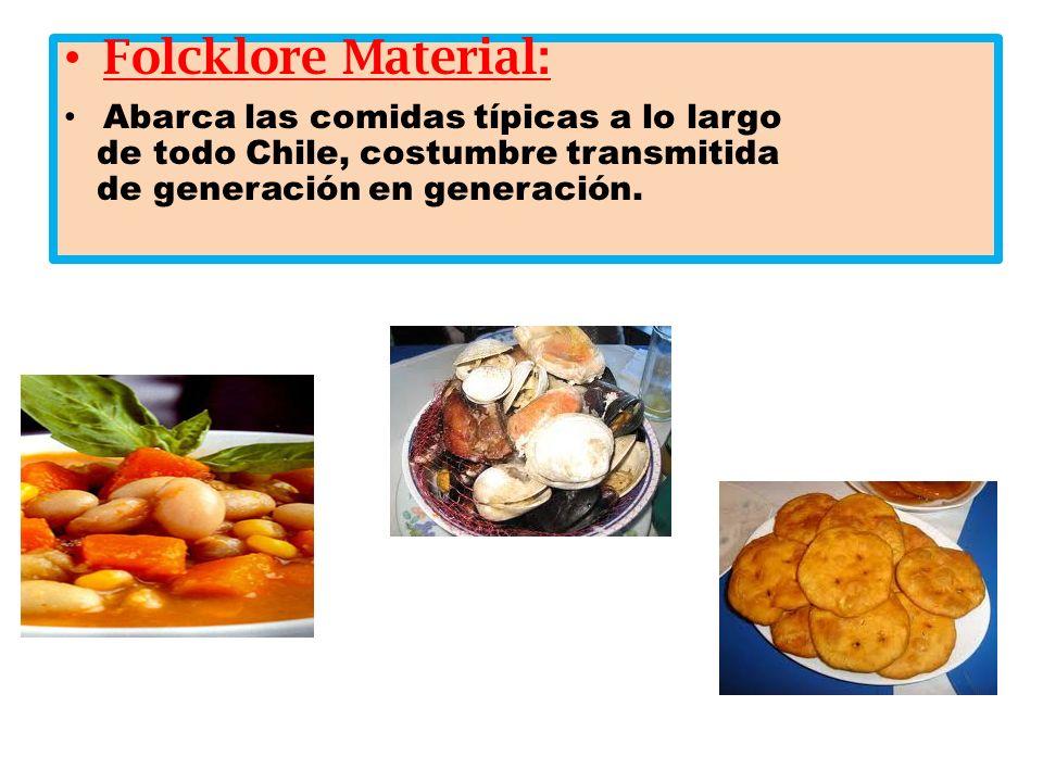 Folcklore Material: Abarca las comidas típicas a lo largo de todo Chile, costumbre transmitida de generación en generación.