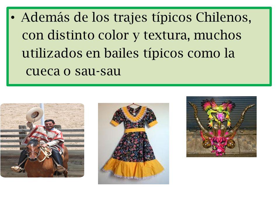 Además de los trajes típicos Chilenos, con distinto color y textura, muchos utilizados en bailes típicos como la cueca o sau-sau