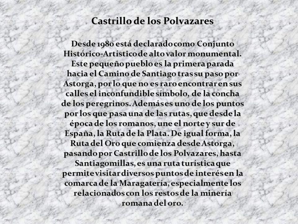 Castrillo de los Polvazares Desde 1980 está declarado como Conjunto Histórico-Artístico de alto valor monumental.