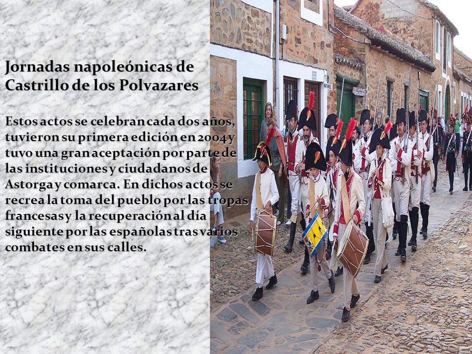 Jornadas napoleónicas de Castrillo de los Polvazares Estos actos se celebran cada dos años, tuvieron su primera edición en 2004 y tuvo una gran aceptación por parte de las instituciones y ciudadanos de Astorga y comarca.