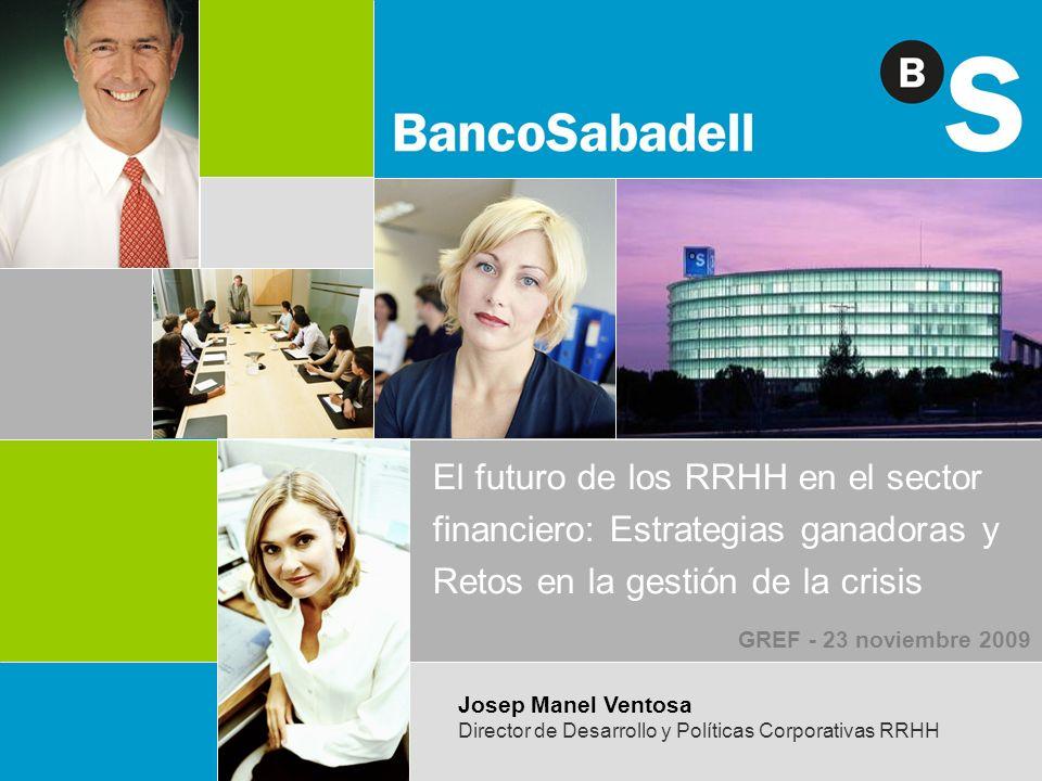 El futuro de los RRHH en el sector financiero: Estrategias ganadoras y Retos en la gestión de la crisis Josep Manel Ventosa Director de Desarrollo y P
