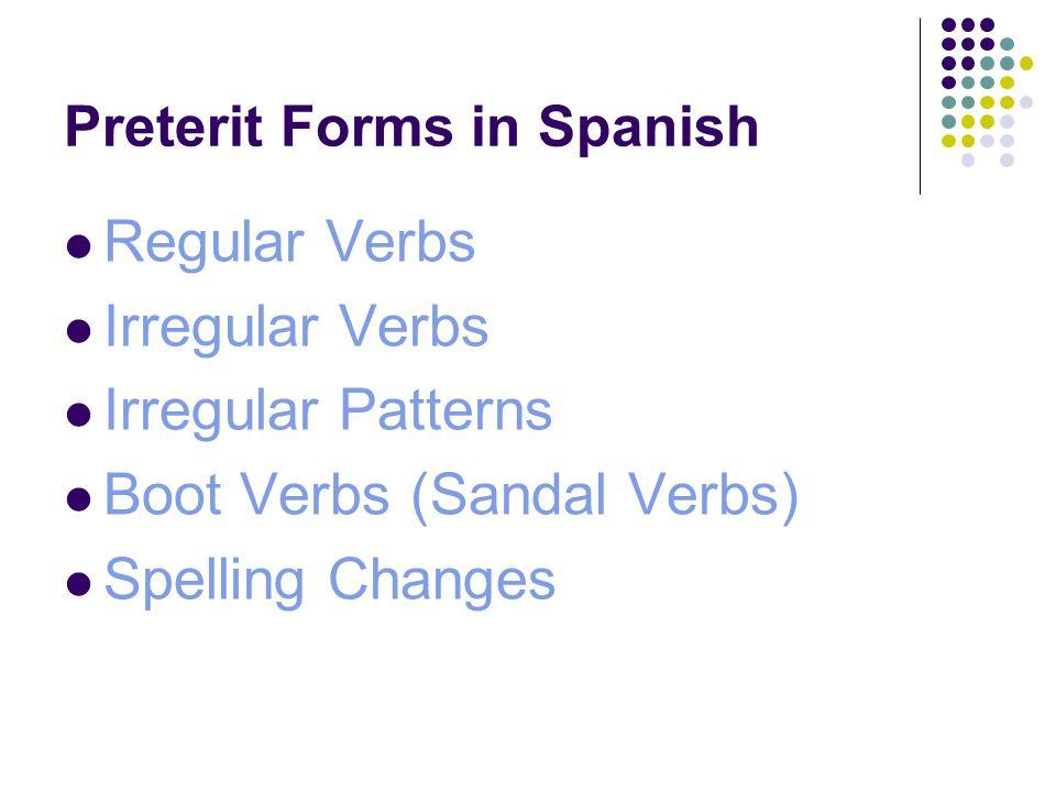 Preterit Forms: regular verbs -AR verbs -é-amos -aste-asteis -ó-aron -ER & -IR verbs -í-imos -iste-isteis -ió-ieron