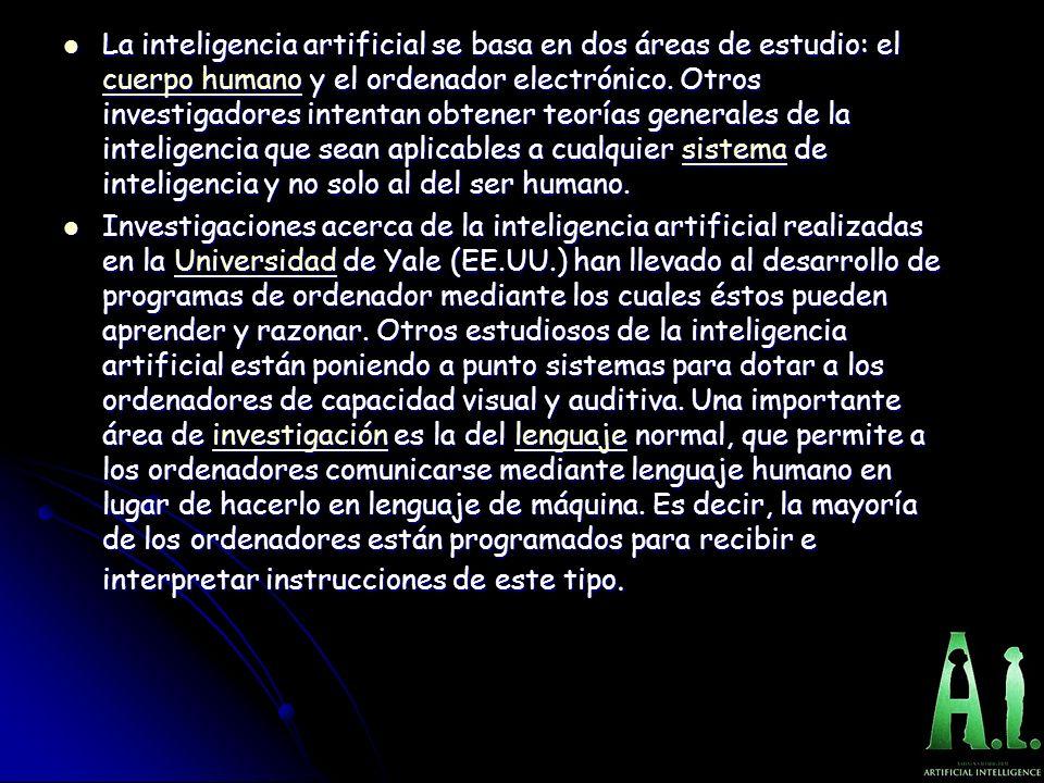 La inteligencia artificial se basa en dos áreas de estudio: el cuerpo humano y el ordenador electrónico.