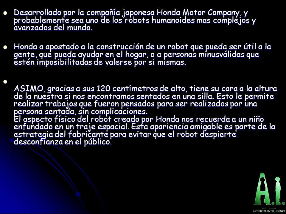 Desarrollado por la compañía japonesa Honda Motor Company, y probablemente sea uno de los robots humanoides mas complejos y avanzados del mundo. Desar