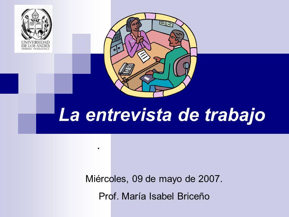 La entrevista de trabajo. Miércoles, 09 de mayo de 2007. Prof. María Isabel Briceño