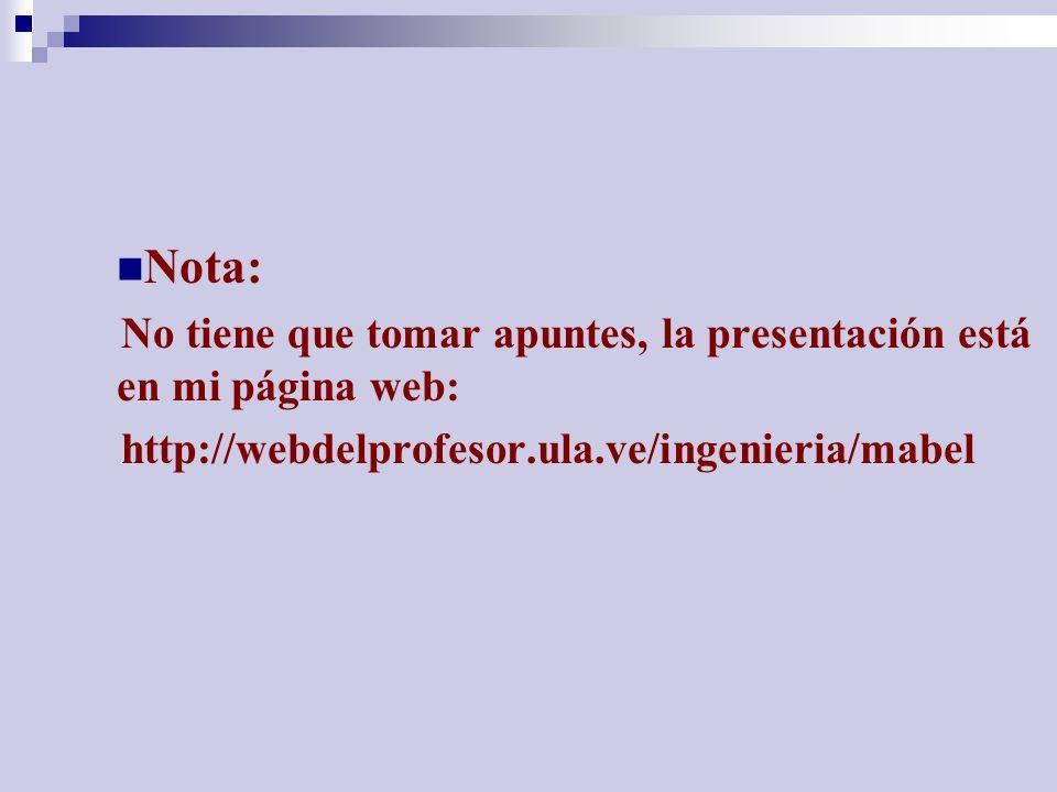 Nota: No tiene que tomar apuntes, la presentación está en mi página web: http://webdelprofesor.ula.ve/ingenieria/mabel