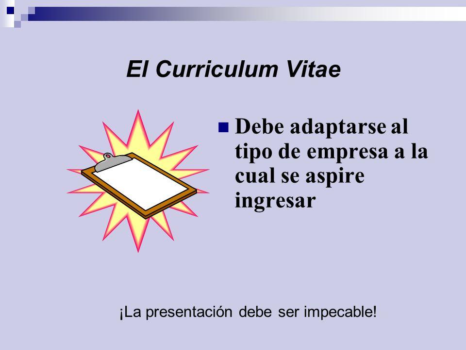 El Curriculum Vitae Debe adaptarse al tipo de empresa a la cual se aspire ingresar ¡La presentación debe ser impecable!