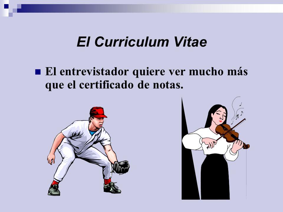 El Curriculum Vitae El entrevistador quiere ver mucho más que el certificado de notas.
