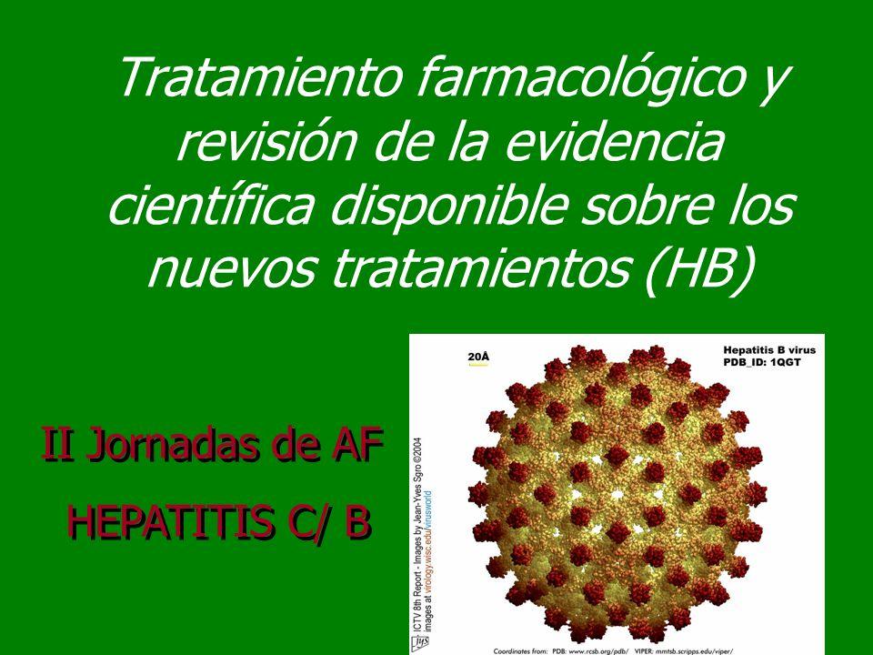 Tratamiento farmacológico y revisión de la evidencia científica disponible sobre los nuevos tratamientos (HB) II Jornadas de AF HEPATITIS C/ B II Jorn