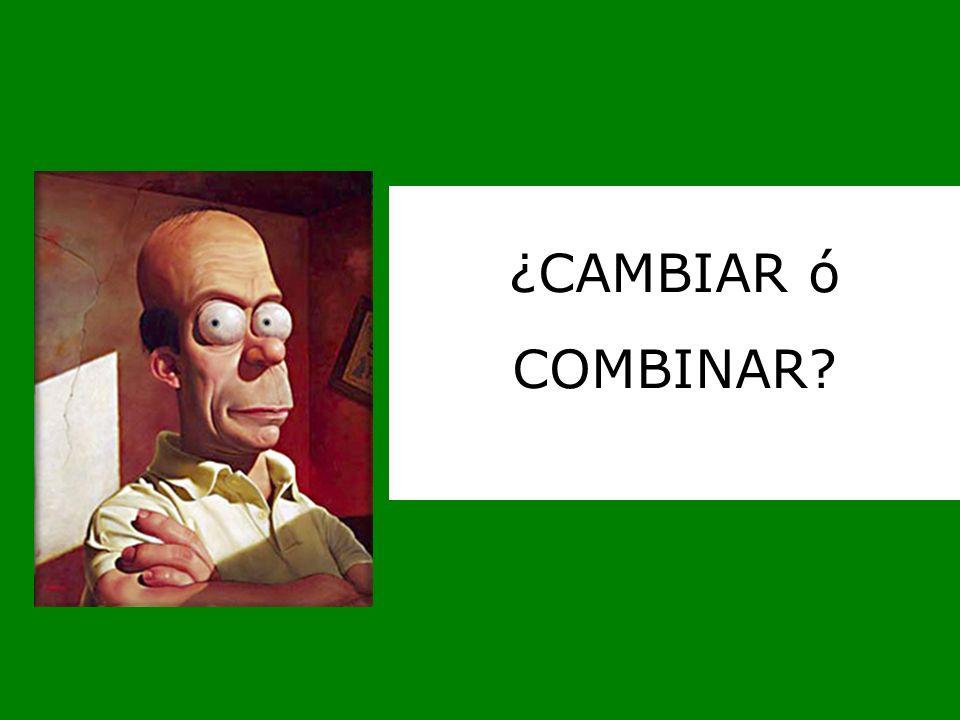 ¿CAMBIAR ó COMBINAR?