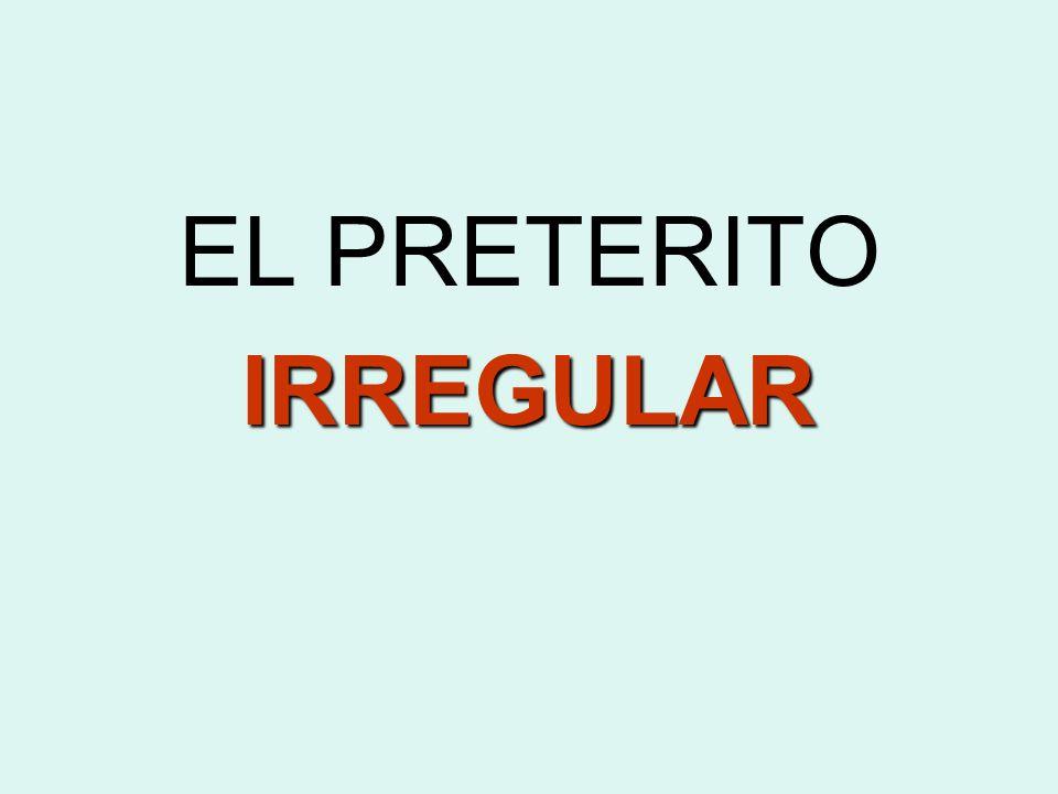 EL PRETERITOIRREGULAR