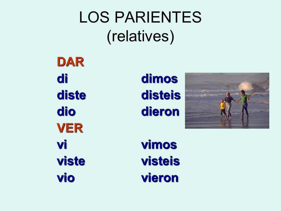 LOS PARIENTES (relatives) DAR didimos distedisteis diodieron VER vivimos vistevisteis viovieron