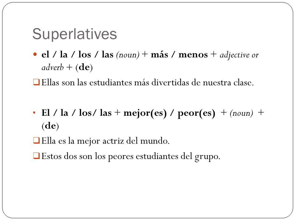 Superlatives el / la / los / las (noun) + más / menos + adjective or adverb + (de) Ellas son las estudiantes más divertidas de nuestra clase. El / la