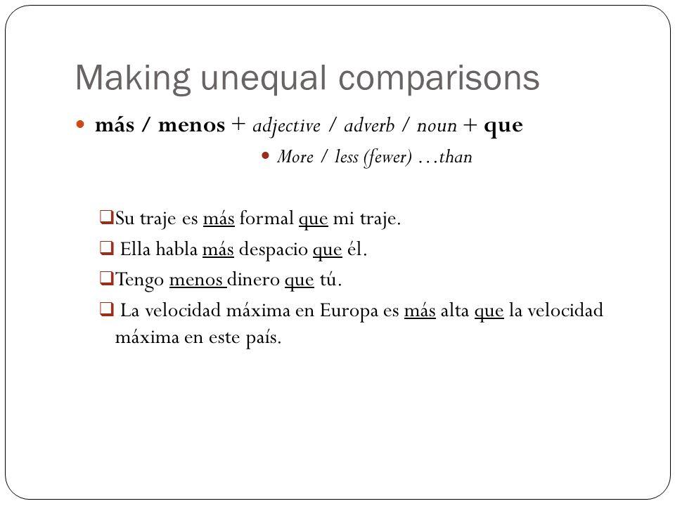 Making unequal comparisons verb + más / menos que * …more / less than *before a number de replaces que (Ella tiene más de veinte pares de zapatos.) Enrique estudió menos que Carlos.