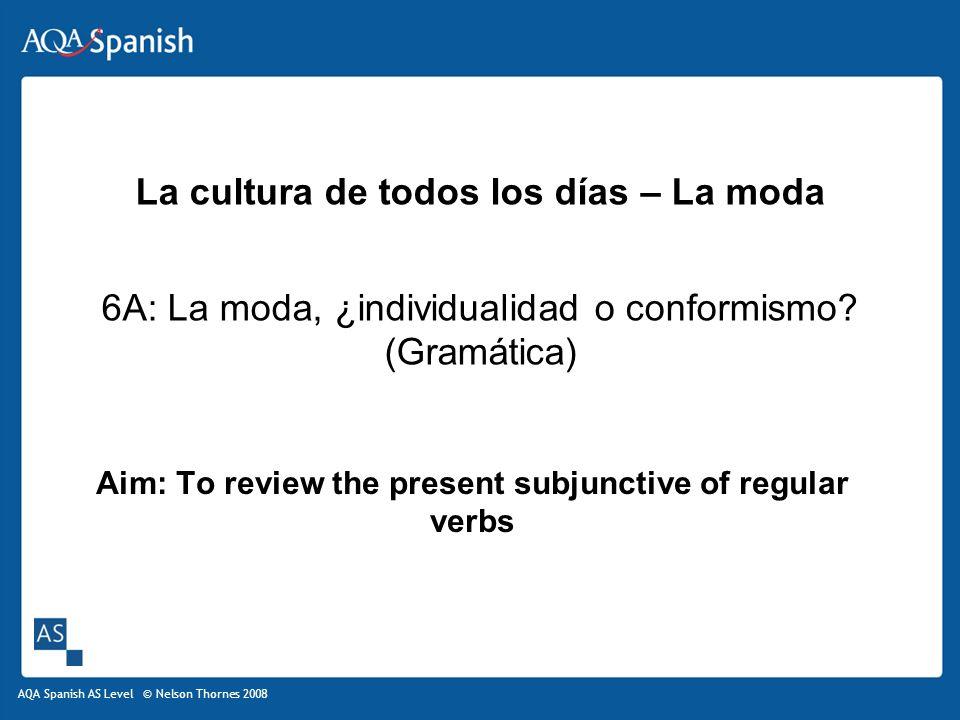 AQA Spanish AS Level © Nelson Thornes 2008 La cultura de todos los días – La moda 6A: La moda, ¿individualidad o conformismo.