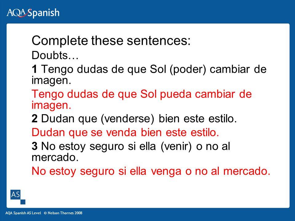 AQA Spanish AS Level © Nelson Thornes 2008 Complete these sentences: Purpose… 4 Te doy mil euros para que (comprar) ropa de moda.