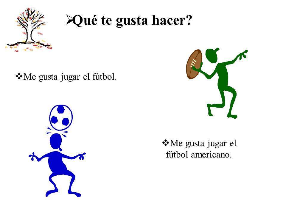 Qué te gusta hacer? Me gusta jugar el fútbol. Me gusta jugar el fútbol americano.