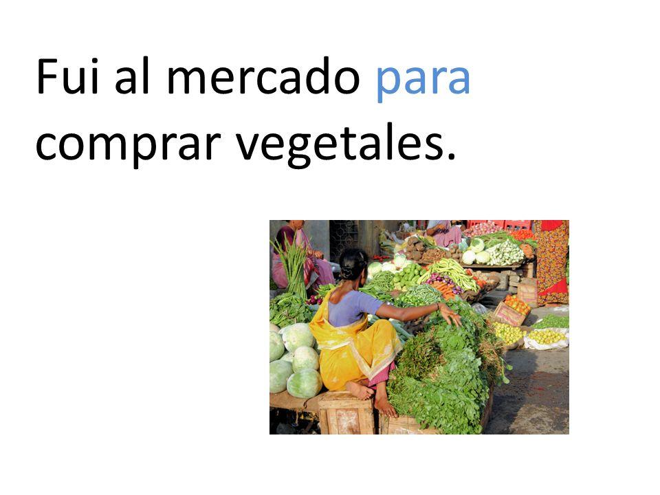 Fui al mercado para comprar vegetales.