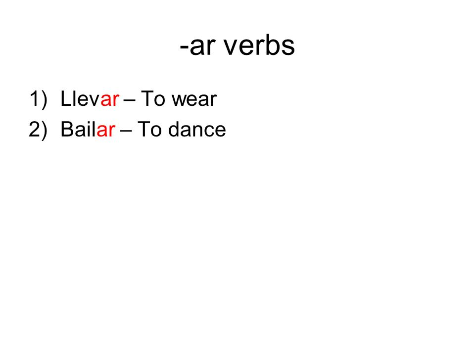 -ar verbs 1)Llevar – To wear 2)Bailar – To dance